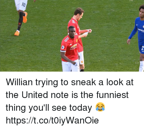 Soccer, Today, and United: Willian trying to sneak a look at the United note is the funniest thing you'll see today 😂https://t.co/t0iyWanOie
