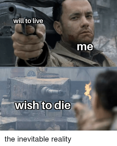 Will'to Live Me Wish to Die   Live Meme on ME ME
