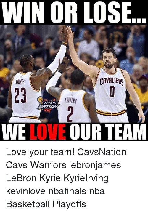 Basketball, Cavs, and Love: WIN OR LOSE  CAVALIERS  JAME'  IRVINE  WE  LOVE OUR TEAM Love your team! CavsNation Cavs Warriors lebronjames LeBron Kyrie KyrieIrving kevinlove nbafinals nba Basketball Playoffs