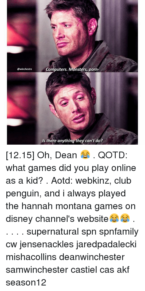 Club, Computers, and Disney: @winchestrs  Computers. Monsters, porn  Is there anything  they can't do [12.15] Oh, Dean 😂 . QOTD: what games did you play online as a kid? . Aotd: webkinz, club penguin, and i always played the hannah montana games on disney channel's website😂😂 . . . . . supernatural spn spnfamily cw jensenackles jaredpadalecki mishacollins deanwinchester samwinchester castiel cas akf season12
