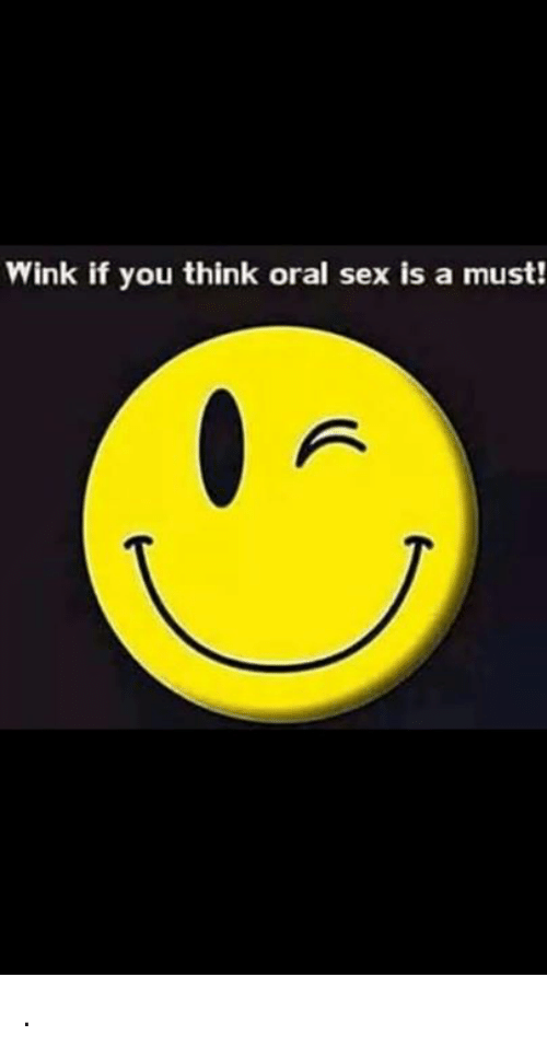 Memes, Sex, and 🤖: Wink if you think oral sex is a must! .