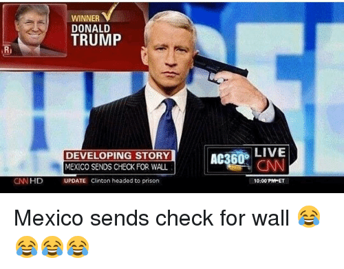 Memes, 🤖, and Develope: WINNER  DONALD  TRUMP  RI  LIVE  DEVELOPING STORY  AC360  MEXICO SENDS CHECK FOR WALL  CNN HD UPDATE Clinton headed to prison  10:00 PMHET Mexico sends check for wall 😂😂😂😂