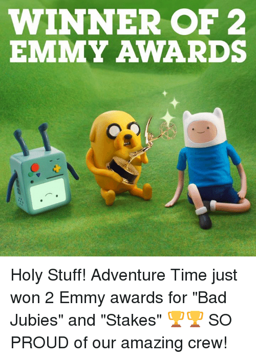 """Bad, Dank, and Adventure Time: WINNER OF 2  EMMY AWARDS Holy Stuff! Adventure Time just won 2 Emmy awards for """"Bad Jubies"""" and """"Stakes"""" 🏆🏆 SO PROUD of our amazing crew!"""