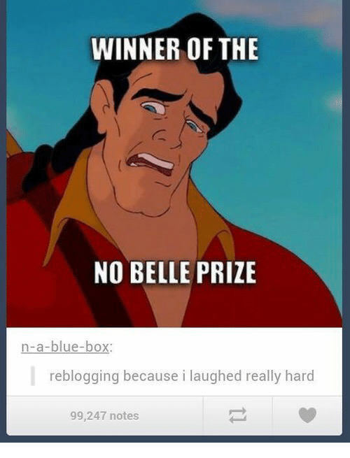 Blue, Box, and Belle: WINNER OF THE  NO BELLE PRIZE  n-a-blue-box:  reblogging because i laughed really hard  99,247 notes