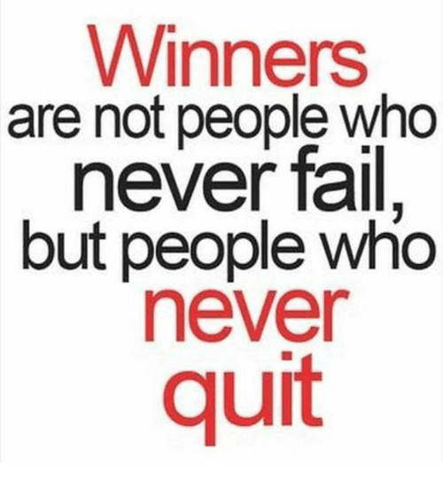 Fail, Memes, and Never: Winners  are not people who  never fail.  but people who  never  quit