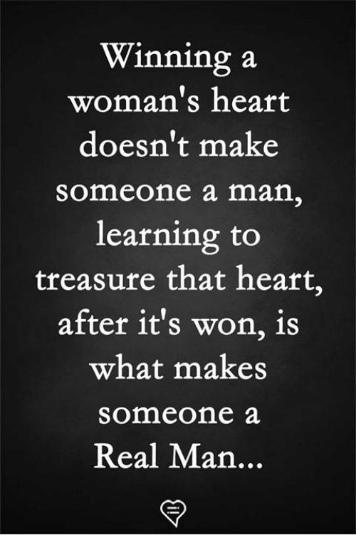 Memes, Heart, and 🤖: Winninga  woman's heart  doesn't make  someone a man,  learning to  treasure that heart,  after it's won, is  what makes  someone a  Real Man...