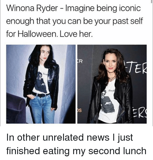 Funny, Halloween, and Love: Winona Ryder - Imagine being iconic  enough that you can be your past self  for Halloween. Love her.  TE  ER In other unrelated news I just finished eating my second lunch