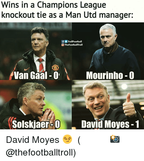 Football, Memes, and Troll: Wins in a Champions League  knockout tie as a Man Utd manager:  f Troll Football  TheFootballTroll  Van Gaal-0  Mourinho- 0  Solskjacr-ODavid Moyes-1 David Moyes 😏 ⠀⠀⠀⠀⠀⠀⠀⠀⠀⠀⠀ (📸 @thefootballtroll)
