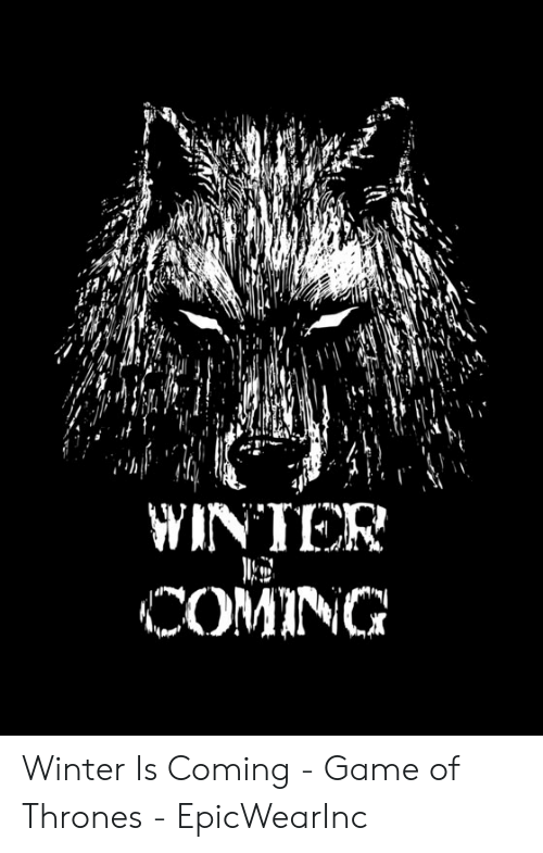 Game of Thrones, Winter, and Game: WINTER  COMING Winter Is Coming - Game of Thrones - EpicWearInc