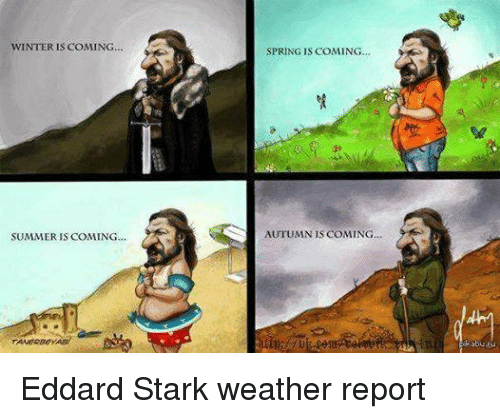 Winter Is Coming Summer Is Coming Spring Is Coming S Autumn Is