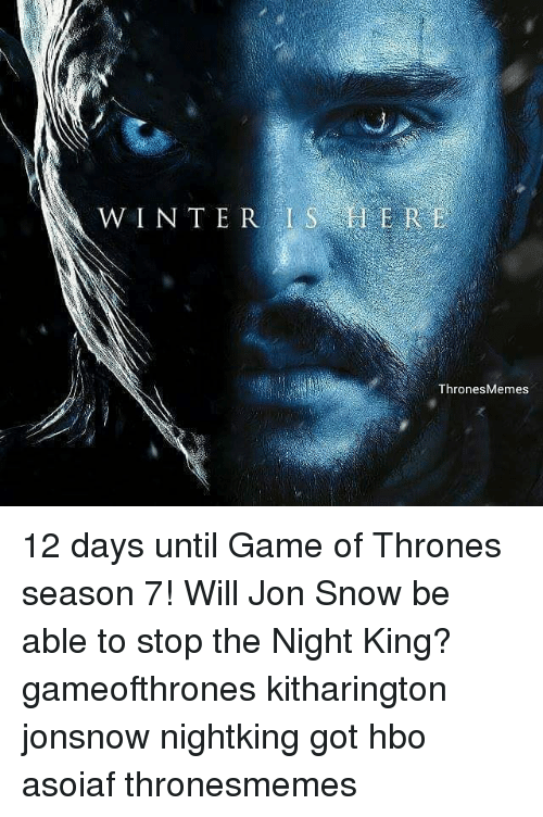 Game of Thrones, Hbo, and Memes: WINTER IS HER  ERE  ThronesMemes 12 days until Game of Thrones season 7! Will Jon Snow be able to stop the Night King? gameofthrones kitharington jonsnow nightking got hbo asoiaf thronesmemes