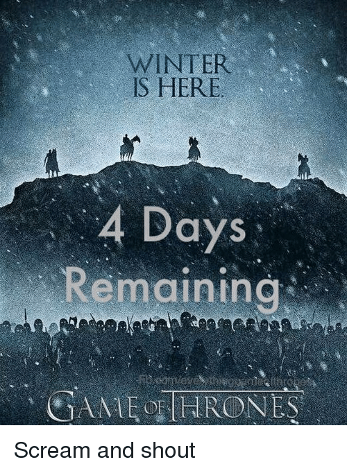 Memes, Scream, and Winter: WINTER  IS HERE  4 Days  Remainine Scream and shout