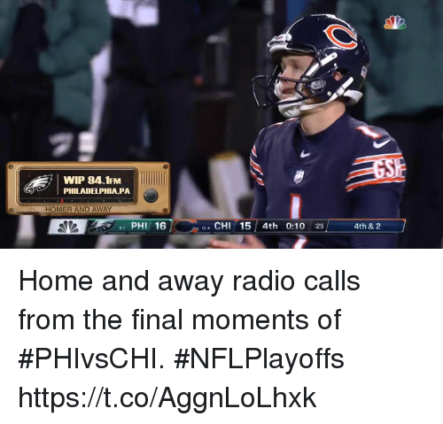 Memes, Radio, and Home: WIP 94.1FM  PHILADELPHIA,PA  HOMER AND AWAY  97 PHI 16  24 CHI 15 4th 0:10 25 4th & 2 Home and away radio calls from the final moments of #PHIvsCHI. #NFLPlayoffs https://t.co/AggnLoLhxk