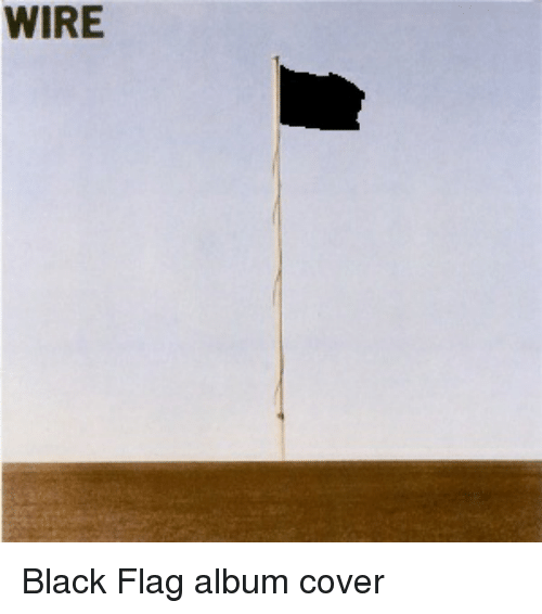 WIRE Black Flag Album Cover | Black Meme on ME ME