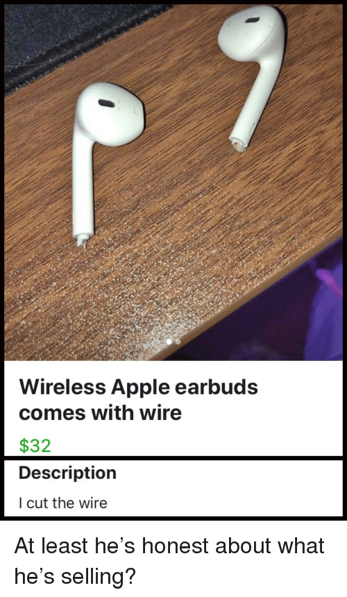 Apple, The Wire, and Wire: Wireless Apple earbuds  comes with wire  $32  Description  I cut the wire