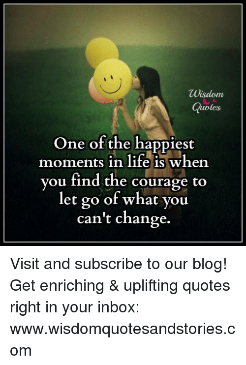 Wisdom Quoles One Of The Happiest Moments In Life Is When You Find