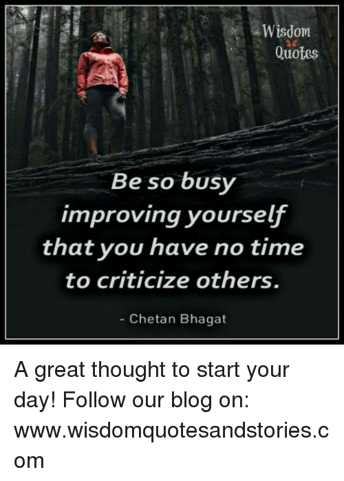 Wisdom Quotes Be So Busy Improving Yourself That You Have No Time To