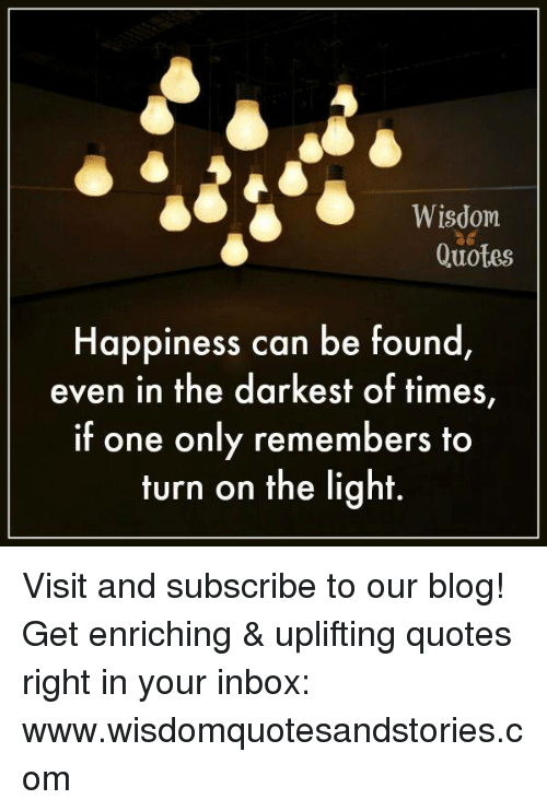 Wisdom Quotes Happiness Can Be Found Even In The Darkest Of Times If