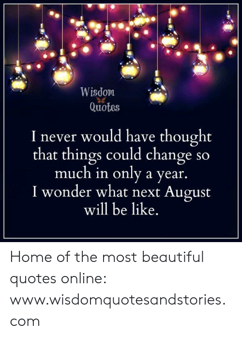 Wisdom Quotes I Never Would Have Thought That Things Could