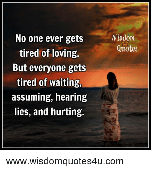 Wisdom Quotes No One Ever Gets Tired Of Loving But Everyone Gets