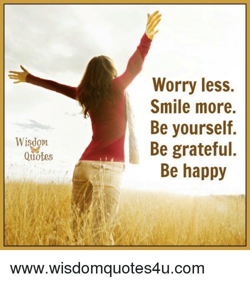 wisdom quotes worry less smile more be yourself be grateful be