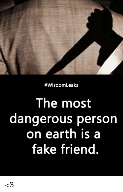 Fake, Memes, and Earth:  #WisdomLeaks  The most  dangerous person  on earth is a  fake friend <3