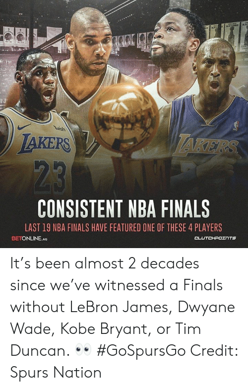 Dwyane Wade, Finals, and Kobe Bryant: wish  AKERS  CONSISTENT NBA FINALS  LAST 19 NBA FINALS HAVE FEATURED ONE OF THESE 4 PLAYERS  BETONLINE.AG It's been almost 2 decades since we've witnessed a Finals without LeBron James, Dwyane Wade, Kobe Bryant, or Tim Duncan. 👀 #GoSpursGo  Credit: Spurs Nation