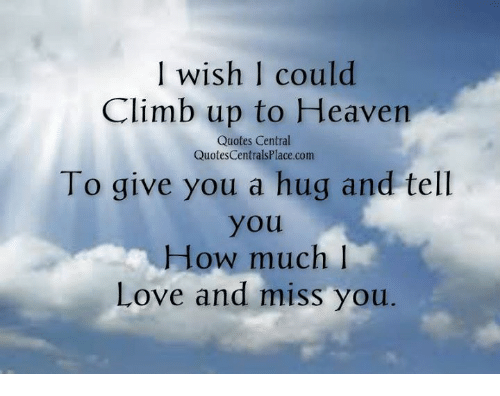 In Heaven Quotes Miss You: Wish Could Climb Up To Heaven Quotes Central