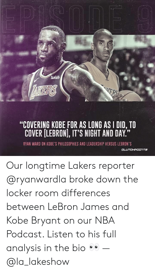 """Kobe Bryant, Los Angeles Lakers, and LeBron James: wish  """"COVERING KOBE FOR AS LONG AS I DID, TO  COVER [LEBRON, IT'S NIGHT AND DAY.""""  RYAN WARD ON KOBE'S PHILOSOPHIES AND LEADERSHIP VERSUS LEBRON'S Our longtime Lakers reporter @ryanwardla broke down the locker room differences between LeBron James and Kobe Bryant on our NBA Podcast. Listen to his full analysis in the bio 👀 — @la_lakeshow"""