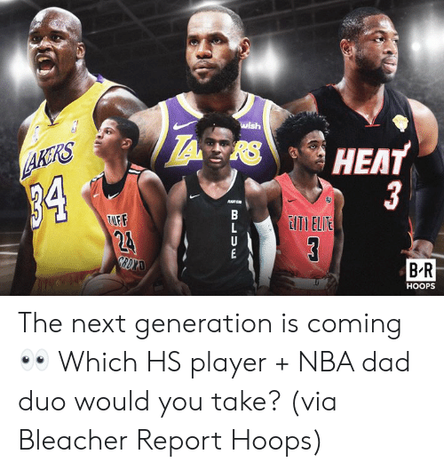 Dad, Nba, and Bleacher Report: wish  HEAT  AKRS  34  3  EITI ELIE  TUFF  24  GRDXAD  B R  HOOPS  B LUw The next generation is coming 👀 Which HS player + NBA dad duo would you take?  (via Bleacher Report Hoops)