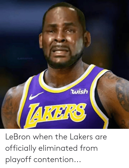 1f7e89045084 Wish LeBron When the Lakers Are Officially Eliminated From Playoff ...