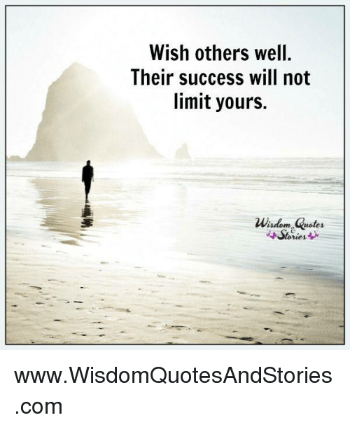 Wish You Success Quotes: Wish Others Well Their Success Will Not Limit Yours Wisdom