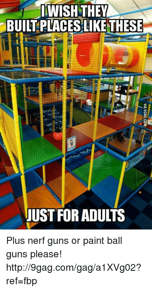 9gag, Dank, and Guns: WISH THEY BUIL PLACES LIKE THESE JUST FOR ADULTS