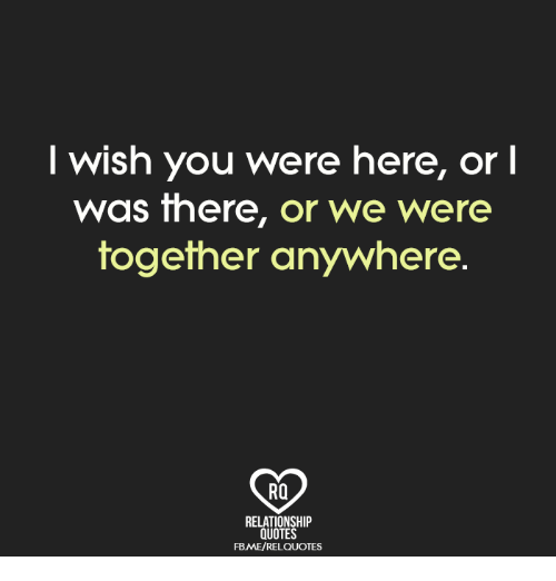 Wish You Were Here Quotes Cool Wish You Were Here Or L Was There Or We Were Together Anywhere Rq