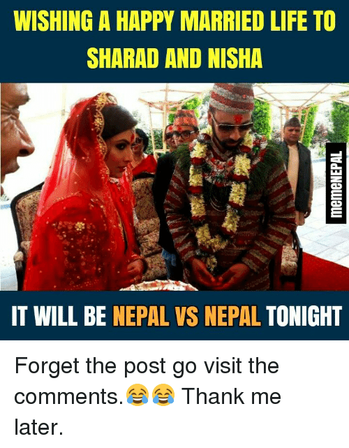 Life, Happy, and Nepal: WISHING A HAPPY MARRIED LIFE TO  SHARAD AND NISHA  IT WILL BE NEPAL VS NEPAL TONIGHT Forget the post go visit the comments.😂😂 Thank me later.