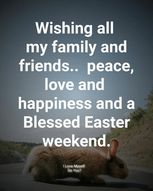 Blessed, Easter, and Family: Wishing all  my family and  friends.. peace,  love and  happiness and a  Blessed Easter  weekend  l Love Myself  Do You?