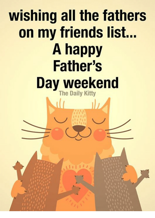 Fathers Day, Friends, and Memes: wishing all the fathers  on my friends list...  A happy  Father's  Day weekend  The Daily Kitty