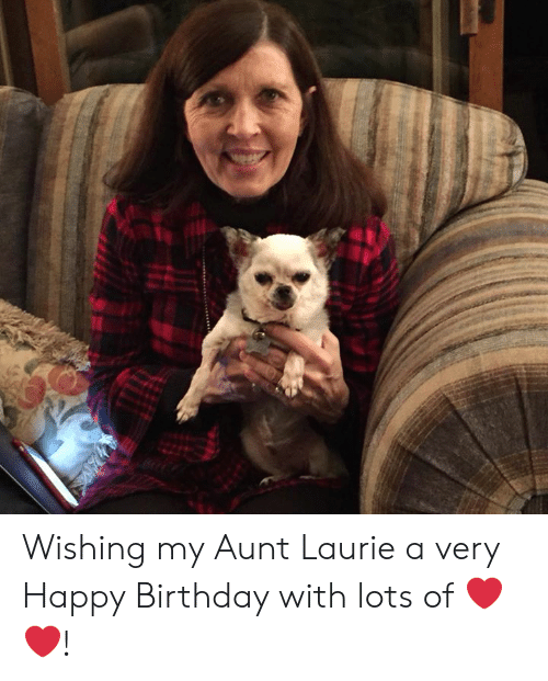 Wishing My Aunt Laurie A Very Happy Birthday With Lots Of