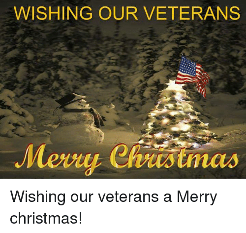 WISHING OUR VETERANS Mery Christmas Wishing Our Veterans a Merry ...