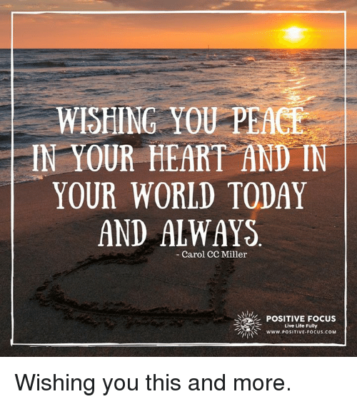 wishing you peace in your heart and in your world today and always
