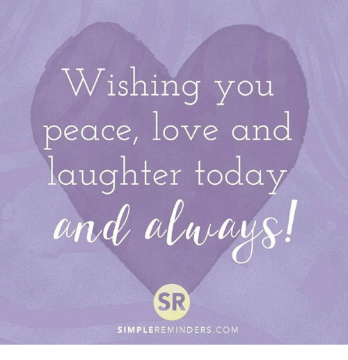 wishing you peace love and laughter today and sr simplereminders com