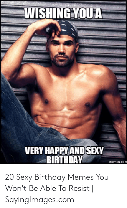 Birthday, Memes, and Sexy: WISHING YOUA  VERY HAPPY AND SEXY  BIRTHDAY  memes.com 20 Sexy Birthday Memes You Won't Be Able To Resist | SayingImages.com