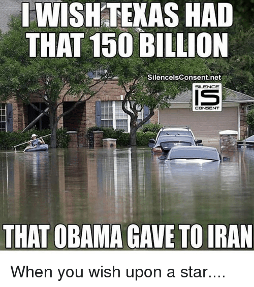 Memes, Obama, and Iran: WISHTEXAS  HAD  THAT 150 BILLION  SilencelsConsent.net  SILENCE  THAT OBAMA GAVE TO IRAN When you wish upon a star....