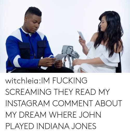 Fucking, Instagram, and Tumblr: witchleia:IM FUCKING SCREAMING THEY READ MY INSTAGRAM COMMENT ABOUT MY DREAM WHERE JOHN PLAYED INDIANA JONES