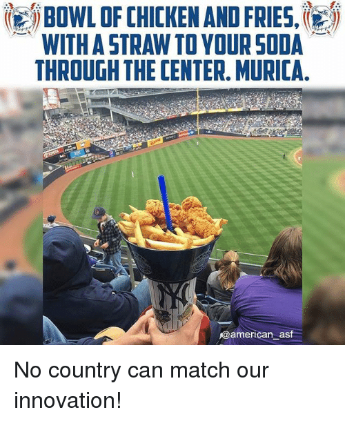 Memes, Soda, and American: WITH A STRAW TOYOUR SODA  THROUGH THE CENTER. MURICA.  @american asf No country can match our innovation!