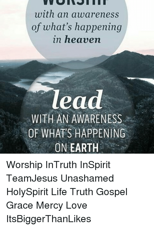 with an awareness of what s happening in heaven lead with an