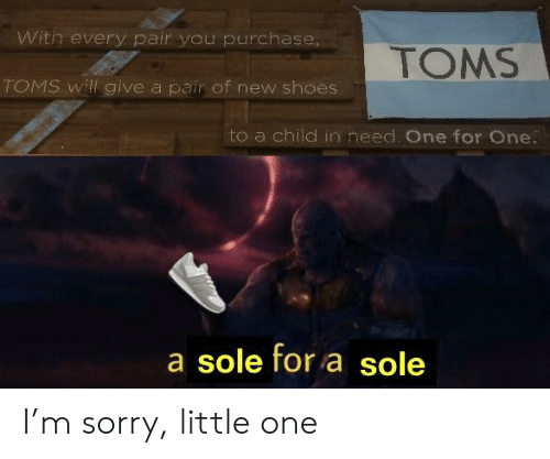 27799d939e7 Shoes, Sorry, and Toms: With every pair you purchase TOMS TOMS will give