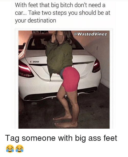 Really. And Ass feet
