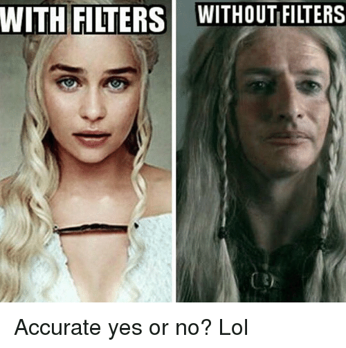 WITH FILTERS WITHOUT FILTERS Accurate Yes or No? Lol | Lol Meme on on yes good, yes oh, yes symbol,