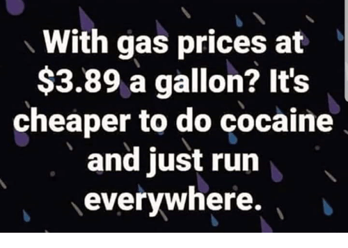 Gas Price Near Me >> With Gas Prices At 389 A Gallon It S Cheaper To Do Cocaine And